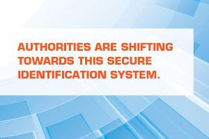 AUTHORITIES ARE SHIFTING TOWARDS THIS SECURE IDENTIFICATION SYSTEM.